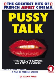 Pussy Talk, starring Sylvia Bourbon, Penelope LaMour, Claude Dupont, Vicky Messica, Nils Hortzs, Ellen Earl and Beatrice Harnois, produced by ALPHA-FRANCE.