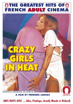 "Adult entertainment movie ""Crazy Girls In Heat"" starring Dawn Cummings, Jacques Conti & Brendan Reed. Produced by ALPHA-FRANCE."
