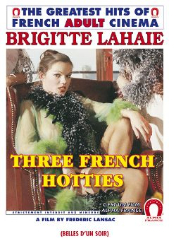 "Adult entertainment movie ""Three French Hotties"" starring Brigitte Lahaie, Louison Boutin & Martine Grimaud. Produced by ALPHA-FRANCE."