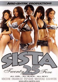 "Adult entertainment movie ""Sista 25"" starring Stacy Adams, Olivia Winters & Mone Divine. Produced by Afro-Centric."