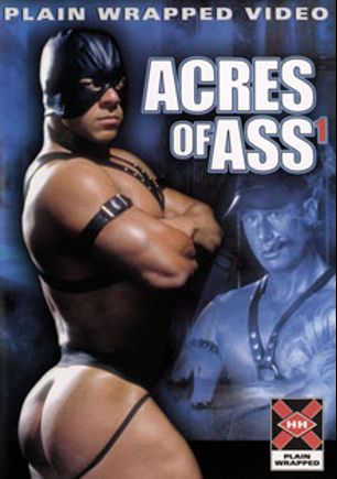 Acres of Ass, starring Alfredo Mossinni, Corey Jay, Armstrong Stroker, Eric Michaels, Spike and Cole Tucker, produced by Plain Wrapped, Falcon Studios Group and Hot House Entertainment.