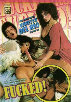 "Adult entertainment movie ""Fucked"" starring Vanessa Del Rio. Produced by Historic Erotica."
