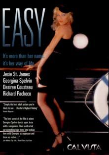 Easy, starring Jessie St. James, Bob Bernharding, Jack Wright, Laurien Dominique, Ken Scudder, Georgina Spelvin, Desiree Cousteau, Richard Pacheco and Mike Horner, produced by Cal Vista Classic.