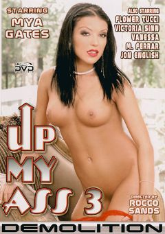 "Adult entertainment movie ""Up My Ass 3"" starring Maya Gates, Vanilla Nyce & Flower Tucci. Produced by Demolition Pictures."
