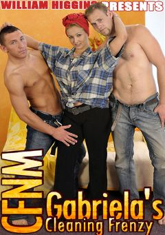 "Adult entertainment movie ""CFNM Gabriella's Cleaning Frenzy"" starring Gabriella, Patrik & Pavel R.. Produced by William Higgins."