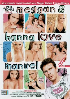"Adult entertainment movie ""Meggan And Hanna Love Manuel"" starring Meggan Mallone, Hanna Hilton & Kelly Divine. Produced by Vivid Entertainment."