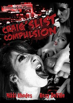 "Adult entertainment movie ""Craig'slist Compulsion"" starring Nikki Rhodes, Roxy DeVille & Annie Cruz. Produced by Compulsion Films."
