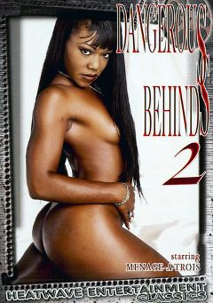"Adult entertainment movie ""Dangerous Behinds 2"" starring Menage Trois, Goddess & Juicy. Produced by Heatwave Entertainment."