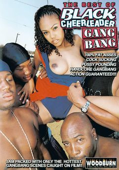 "Adult entertainment movie ""The Best Of Black Cheerleader Gang Bang"" starring Fantasy, Ray Black & Fetish Fatale. Produced by Woodburn Productions."