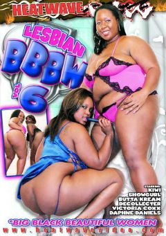 "Adult entertainment movie ""Lesbian BBBW 6"" starring Diamond Dior, Show Gurl & Victoria Secret. Produced by Heatwave Raw."