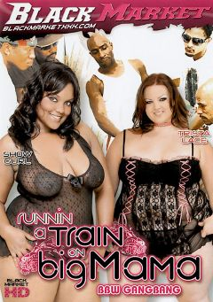 "Adult entertainment movie ""Runnin A Train On Big Mama"" starring Trista Lace, Show Gurl & Ice Cold. Produced by Black Market Entertainment."