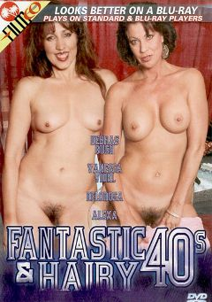 "Adult entertainment movie ""Fantastic 40's And Hairy"" starring Delorosa, Vanessa Videl & Eric P.. Produced by Filmco."