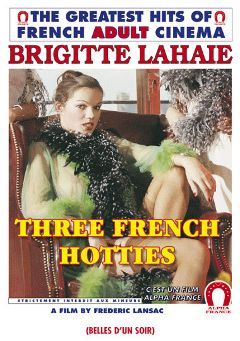"Adult entertainment movie ""Three French Hotties- French"" starring Brigitte Lahaie, Jacques Marbeuf & Alain Fouduron. Produced by ALPHA-FRANCE."