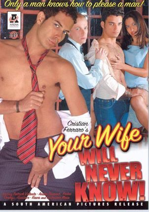 Gay Adult Movie Cristian Ferraro's Your Wife Will Never Know