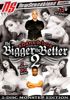 "Adult entertainment movie ""Shane And Boz: The Bigger The Better 2 Part 2"" starring Coco Ono Velvet, Kelly Divine & Bobbi Starr. Produced by New Sensations."