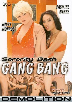 "Adult entertainment movie ""Sorority Bash Gang Bang"" starring Jasmine Byrne, Missy Monroe & Carmella Bing. Produced by Demolition Pictures."