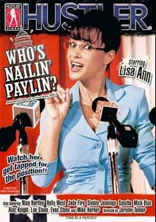 Who's Nailin' Paylin, starring Lisa Ann, Holly West, Sindee Jennings, Sascha Libido, Alec Knight, Mick Blue, Jada Fire, Lee Stone, Mike Horner, Nina Hartley and Evan Stone, produced by Hustler.