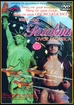 Foreskins Over America, starring Danny Brown, Rob Swank, Kris Todd and Max Montana, produced by Hollywood Video.