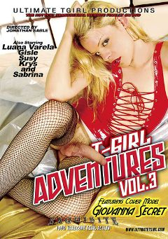 "Adult entertainment movie ""T-Girl Adventures 3"" starring Giovanna Secret, Gisle & Krys (o). Produced by Ultimate T-Girl Productions."