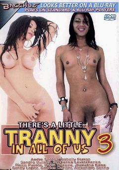"Adult entertainment movie ""There's A Little Tranny In All Of Us 3"" starring Isabelly Ferraz, Sandy Lopez & Sachenka Leutchinko. Produced by Totally Tasteless Video."