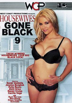 "Adult entertainment movie ""Housewives Gone Black 9"" starring Sarah Vandella, Cecilia Vega & Ashli Orion. Produced by West Coast Productions."