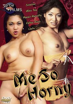 "Adult entertainment movie ""Me So Horny"" starring Jasmine, Mika Tan & Layla Lee. Produced by Sushi Films."