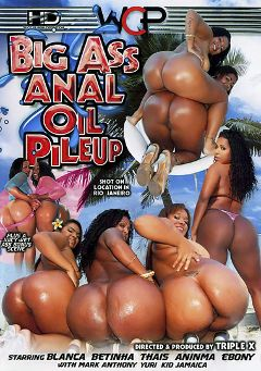 "Adult entertainment movie ""Big Ass Anal Oil Pileup"" starring Aninma, Betinha & Blanca. Produced by West Coast Productions."