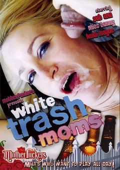 "Adult entertainment movie ""White Trash Moms"" starring Sub Ann, Miss Bunny & Heidi Mayne. Produced by Mother Fuckers."