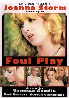 "Adult entertainment movie ""Foul Play"" starring Vanessa Goodie, Joanna Storm & Steven Cummings. Produced by GM Video."