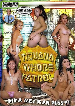 "Adult entertainment movie ""Tijuana Whore Patrol"" starring Carol Sampaio, Xiomara & Honserrath Garcia. Produced by Robert Hill Releasing Co.."