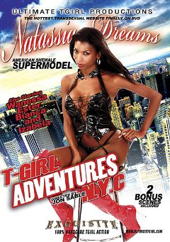"Adult entertainment movie ""T-Girl Adventures In NYC"" starring Natassia Dreams, Izabela & Ester (o). Produced by Ultimate T-Girl Productions."