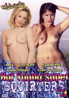 "Adult entertainment movie ""Hot Young Super Squirters 3"" starring Teri Starr, Mila & Peyton Price. Produced by Wetworks."