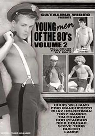Young Men Of The 80's 2, starring Chris Williams, Chaz Holderman, Tony Marino, Eric Manchester, Tim Cramer, Buster, Nick Cougar, Steve York and Ron Pearson, produced by Channel 1 Releasing and Catalina.