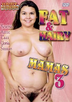 "Adult entertainment movie ""Fat And Hairy Mamas 3"" starring Aztec, Tazz (f) & Xesenia. Produced by Totally Tasteless Video."