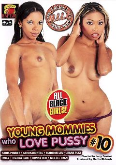 "Adult entertainment movie ""Young Mommies Who Love Pussy 10"" starring Kiana Jade, Donna Red & Nadi Phuket. Produced by Rapture Entertainment."