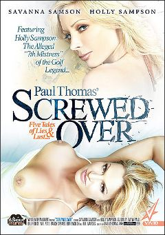 "Adult entertainment movie ""Paul Thomas' Screwed Over"" starring Holly Sampson, Savanna Samson & Natalie Sheldon. Produced by Vivid Entertainment."