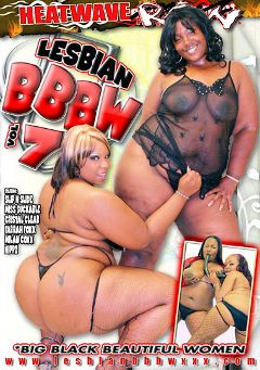 "Adult entertainment movie ""Lesbian BBBW 7"" starring Slip N Slide, Farrah Foxx & Miss Suckable. Produced by Heatwave Raw."