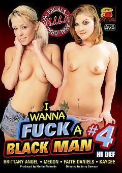"Adult entertainment movie ""I Wanna Fuck A Black Man 4"" starring Brittany Angel, Kaycee Dean & Megon. Produced by Rapture Entertainment."