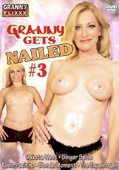 "Adult entertainment movie ""Granny Gets Nailed 3"" starring Blonde Moment, Ginger Spice & Jamie The Equestrian. Produced by Granny Flixxx."