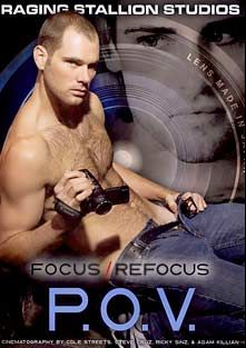 Focus-Refocus P.O.V., starring Cole Streets, Angelo Marconi, Bruno Bond, Adam Killian, Francesco D'Macho, Ricky Sinz, Steve Cruz, Damien Crosse and Wilfried Knight, produced by Falcon Studios Group and Raging Stallion Studios.