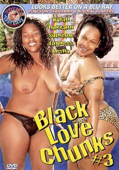 "Adult entertainment movie ""Black Love Chunks 3"" starring Empress, Kyrah & Lesha. Produced by Totally Tasteless Video."