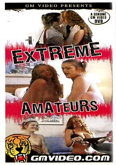 "Adult entertainment movie ""Extreme Amateurs"". Produced by GM Video."