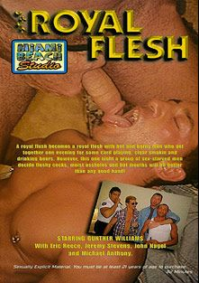 Royal Flesh, starring Eric Reece, Michael Anthony, John Nagel, Jeremy Stevens and Gunther Williams, produced by Miami Beach Studios.