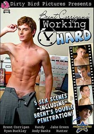 Brent Corrigan's Working Hard, starring Hunter (Active Duty), Jake Green, Ryan Buckley, Brent Corrigan, Randy (m), Andy Banks and Ricky Hawke, produced by Dirty Bird Pictures and Prodigy Pictures.