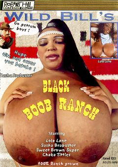 "Adult entertainment movie ""Black Boob Ranch"" starring Sasha Brabuster, Lola Lane & Chaka Titties. Produced by Robert Hill Releasing Co.."