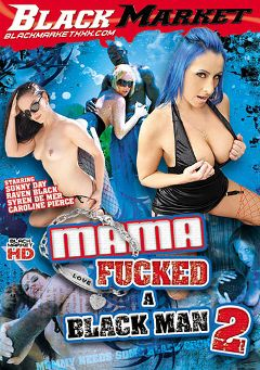 "Adult entertainment movie ""Mama Fucked A Black Man 2"" starring Syren De Mer, Raven Black & Sunny Day. Produced by Black Market Entertainment."