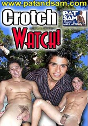 Crotch Watch, starring Chris Gold, Clark, Tyson, Cristobal, Sam (Pat and Sam), Davin, Tate, Dexter, Pat and Marek, produced by Pat and Sam.