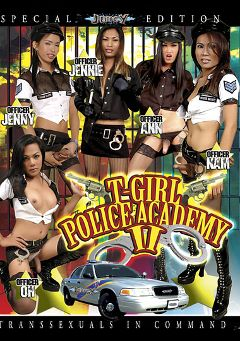 "Adult entertainment movie ""T-Girl Police Academy 2"" starring Jennie (o), Ann (o) & Nam. Produced by Ultimate T-Girl Productions."