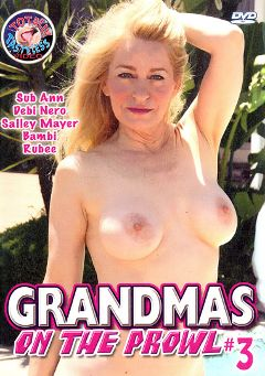 "Adult entertainment movie ""Grandmas On The Prowl 3"" starring Sub Ann, Debi Nero & Sally Meyer. Produced by Totally Tasteless Video."