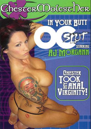 In Your Butt OC Slut, starring AJ Morgann, Chester Kingwood and Kat Riley, produced by Chester MolestHer.